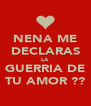 NENA ME DECLARAS LA GUERRIA DE TU AMOR ?? - Personalised Poster A4 size