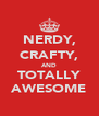 NERDY, CRAFTY, AND TOTALLY AWESOME - Personalised Poster A4 size