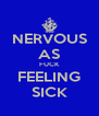NERVOUS AS FUCK FEELING SICK - Personalised Poster A4 size