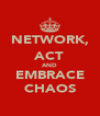NETWORK, ACT AND EMBRACE CHAOS - Personalised Poster A4 size