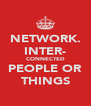NETWORK. INTER- CONNECTED PEOPLE OR THINGS - Personalised Poster A4 size