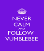 NEVER CALM AND FOLLOW  VUMBLEBEE - Personalised Poster A4 size