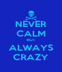 NEVER CALM BUT ALWAYS CRAZY - Personalised Poster A4 size