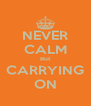 NEVER CALM But CARRYING ON - Personalised Poster A4 size