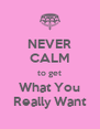 NEVER CALM to get What You Really Want - Personalised Poster A4 size