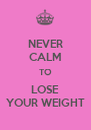 NEVER CALM TO LOSE YOUR WEIGHT - Personalised Poster A4 size