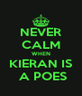 NEVER CALM WHEN KIERAN IS  A POES - Personalised Poster A4 size