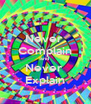 Never  Complain and  Never  Explain - Personalised Poster A4 size