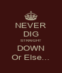 NEVER DIG STRAIGHT DOWN Or Else... - Personalised Poster A4 size