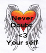 Never Doubt    <3 Your self  - Personalised Poster A4 size