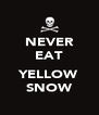 NEVER EAT  YELLOW SNOW - Personalised Poster A4 size