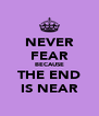 NEVER FEAR BECAUSE THE END IS NEAR - Personalised Poster A4 size
