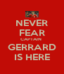 NEVER FEAR CAPTAIN  GERRARD IS HERE - Personalised Poster A4 size