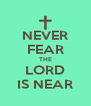 NEVER FEAR THE LORD IS NEAR - Personalised Poster A4 size