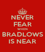 NEVER FEAR WHEN BRADLOWS IS NEAR - Personalised Poster A4 size