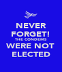NEVER FORGET! THE CONDEMS WERE NOT ELECTED - Personalised Poster A4 size