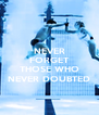 NEVER FORGET  THOSE WHO NEVER DOUBTED - Personalised Poster A4 size
