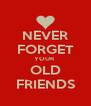 NEVER FORGET YOUR  OLD FRIENDS - Personalised Poster A4 size
