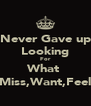 Never Gave up Looking For What  Miss,Want,Feel - Personalised Poster A4 size