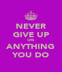 NEVER GIVE UP ON ANYTHING YOU DO - Personalised Poster A4 size