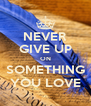 NEVER GIVE UP ON SOMETHING YOU LOVE - Personalised Poster A4 size