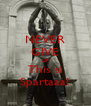 NEVER GIVE UP This si Spartaaa! - Personalised Poster A4 size