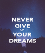 NEVER GIVE UP YOUR DREAMS - Personalised Poster A4 size