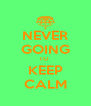 NEVER GOING TO  KEEP CALM - Personalised Poster A4 size