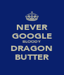 NEVER GOOGLE BLOODY DRAGON BUTTER - Personalised Poster A4 size