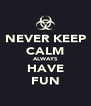 NEVER KEEP CALM ALWAYS HAVE FUN - Personalised Poster A4 size