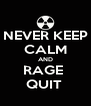 NEVER KEEP CALM AND RAGE  QUIT  - Personalised Poster A4 size
