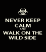 NEVER KEEP CALM AND WALK ON THE WILD SIDE - Personalised Poster A4 size