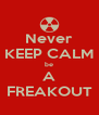 Never KEEP CALM be A FREAKOUT - Personalised Poster A4 size