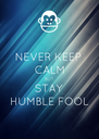 NEVER KEEP CALM BUT STAY HUMBLE FOOL - Personalised Poster A4 size