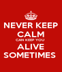 NEVER KEEP CALM CAN KEEP YOU  ALIVE SOMETIMES  - Personalised Poster A4 size