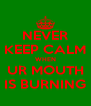 NEVER KEEP CALM WHEN UR MOUTH IS BURNING - Personalised Poster A4 size