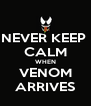 NEVER KEEP  CALM WHEN VENOM ARRIVES - Personalised Poster A4 size