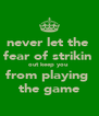 never let the  fear of strikin  out keep you  from playing  the game - Personalised Poster A4 size