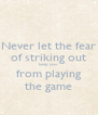 Never let the fear of striking out keep you from playing the game - Personalised Poster A4 size