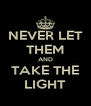 NEVER LET THEM AND TAKE THE LIGHT - Personalised Poster A4 size