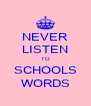 NEVER LISTEN TO SCHOOLS WORDS - Personalised Poster A4 size