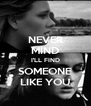 NEVER MIND I'LL FIND SOMEONE LIKE YOU - Personalised Poster A4 size