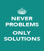 NEVER PROBLEMS  ONLY SOLUTIONS - Personalised Poster A4 size