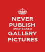 NEVER PUBLISH UNCHECKED GALLERY PICTURES - Personalised Poster A4 size