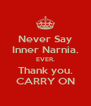 Never Say Inner Narnia. EVER. Thank you. CARRY ON - Personalised Poster A4 size