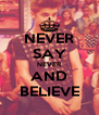 NEVER SAY NEVER AND BELIEVE - Personalised Poster A4 size