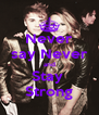 Never say Never and Stay  Strong - Personalised Poster A4 size