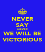 NEVER SAY NEVER WE WILL BE VICTORIOUS - Personalised Poster A4 size