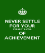 NEVER SETTLE FOR YOUR PRESENT LEVEL OF ACHIEVEMENT - Personalised Poster A4 size