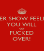 NEVER SHOW FEELINGS YOU WILL GET FUCKED OVER! - Personalised Poster A4 size